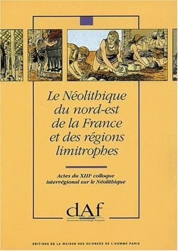 Collectif - Le Néolithique du Nord-Est de la France et des régions limitrophes. - Actes du XIIIe colloque interrégional sur le Néolithique (Metz, 10-12 octobre 1986).