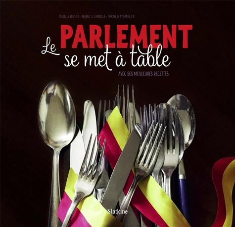 Collectif - Le parlement se met à table - Avec ses meilleures recettes.