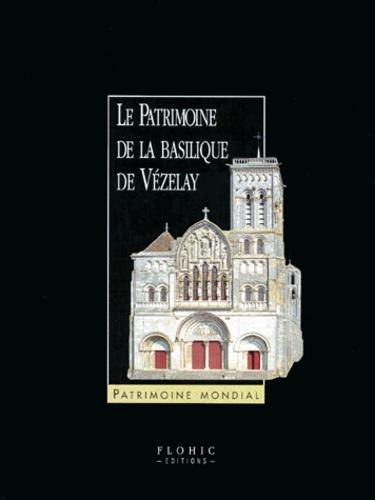 Collectif - Le patrimoine de la basilique de Vézelay.