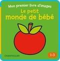 Collectif - Le petit monde de bébé (1-3 a.) Mon premier livre d'images -.