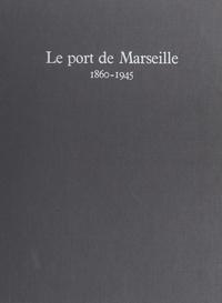 Collectif et Roland Caty - Le port de Marseille, 1860-1945.