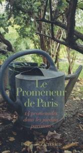 Collectif et Françoise Besse - Le promeneur de Paris - 14 promenades dans les jardins parisiens.