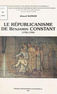 Collectif - Le républicanisme de Benjamin Constant, 1792-1799.