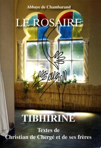 Collectif - Le rosaire - Tibhirine, textes de Christian de Chergé et de ses frères.