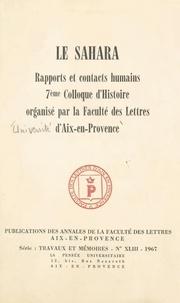 Collectif et  Faculté des lettres d'Aix-en-P - Le Sahara - Rapports et contacts humains. 7e Colloque d'histoire.