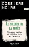 Collectif - Le silence de la forêt. - Réseaux, mafias et filière bois au Cameroun.