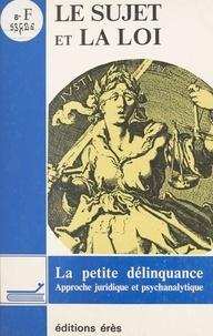 Collectif - Le Sujet et la loi - La petite délinquance, approche juridique et psychanalytique, colloque des 13 et 14 juin 1987...Paris.