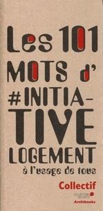 Collectif - Les 101 mots d'#initiative logement.
