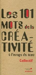 Collectif - Les 101 mots de la créativité - A l'usage de tous.