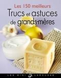 Collectif - Les 150 meilleurs trucs et astuces de grands-mères.