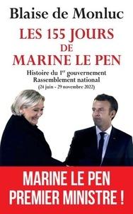 Collectif et Blaise de Monluc - Les 155 jours de Marine Le Pen.