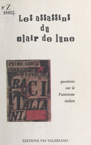 Collectif - Les Assassins du clair de lune : Questions sur le futurisme italien.