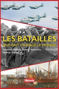 Collectif - Les batailles qui ont changé le monde - Salamine, Poitiers, Hattin, Austerlitz, Midway, Stalingrad....