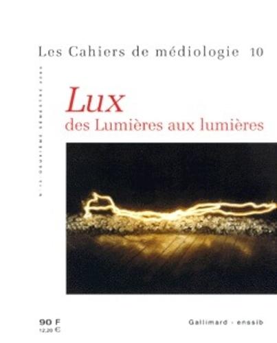 Collectif - Les cahiers de médiologie N° 10 deuxième semestre 2000 : Lux. - Des Lumières aux lumières.