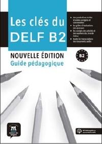 Les clés du nouveau DELF B2- Guide du professeur + mp3