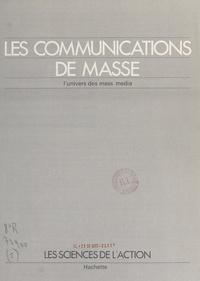 Collectif et Jacques Mousseau - Les communications de masse - L'univers des mass media.