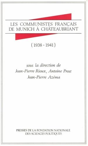 Les Communistes français de Munich à Châteaubriant. 1938-1941