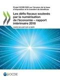 Collectif - Les défis fiscaux soulevés par la numérisation de l'économie – rapport intérimaire 2018 - Cadre inclusif sur le BEPS.