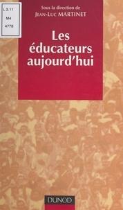 Collectif et Jean-Luc Martinet - Les éducateurs aujourd'hui.