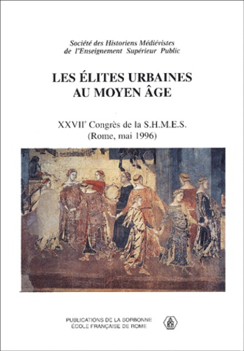 Les élites urbaines au Moyen Age. XXVIIème Congrès de la SHMES (Rome, 23-25 mai 1996)