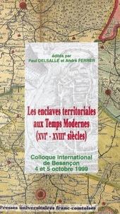 Collectif - Les enclaves territoriales aux temps modernes (XVIe-XVIIIe siècles) : Colloque international de Besançon 4 et 5 octobre 1999.