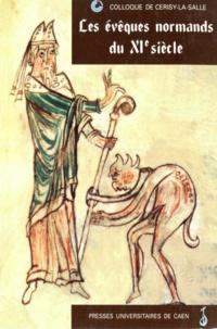 Collectif - Les évêques normands du XIe siècle.