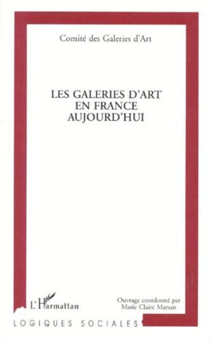 Collectif et Marie-Claire Marsan - Les galeries d'art en France aujourd'hui.
