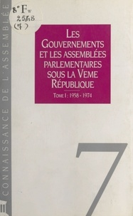 Collectif - Les gouvernements et les assemblées parlementaires sous la Vème République - 1958-1974.