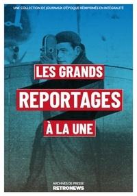 Collectif - Les Grands Reportages à la une - Une collection de journaux d'époque réimprimés en intégralité.