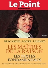 Collectif - Les Maîtres de la raison - Les textes de Descartes, Locke, Leibniz.