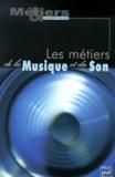 Collectif - Les métiers de la musique et du son.