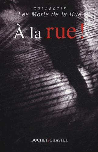 Collectif Les Morts de la Rue - A la rue !.