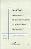 Collectif - Les ONG - Instruments du néo-libéralisme ou alternatives populaires ?.