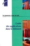 Collectif - Les panneaux à base de bois - Guide des applications dans le bâtiment.