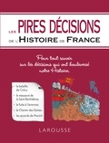 Collectif - Les Pires décisions de l'Histoire de France.