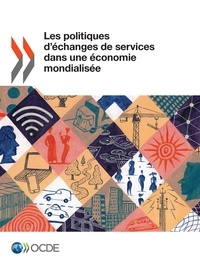 Collectif - Les politiques d'échanges de services dans une économie mondialisée.