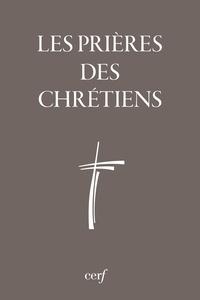 Collectif - Les prières des chrétiens.