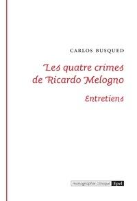 Collectif - Les quatre crimes de Ricardo Melogno.
