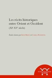 Collectif - les recits historiques entre orient et occident (xie-xve siecle) - Les recits historiques entre orient et occident (xie-xve siecle).