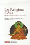 Collectif et Romain Graziani - Les Religions d'Asie Hindouïsme, Bouddhisme, Taoïsme - Les textes fondamentaux commentés.