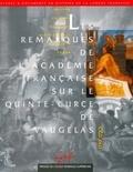 Collectif - Les remarques de l'Académie française sur le Quinte-Curce de Vaugelas - 1719-1720, contribution à une histoire de la norme grammaticale & rhétorique en France.