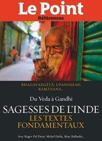 Collectif - Les Sagesses de l'Inde - Les textes fondamentaux du Veda à Gandhi.