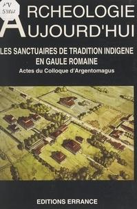 Collectif et Gérard Coulon - Les sanctuaires de tradition indigène en Gaule romaine - Actes du Colloque d'Argentomagus, Argenton-sur-Creuse, Saint-Marcel, Indre, 8, 9 et 10 octobre 1992.