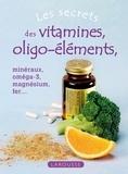 Collectif - Les secrets des vitamines, des oligo-éléments.