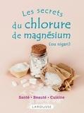 Collectif - Les secrets du chlorure de magnésium (ou nigari).