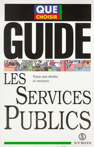 Les services publics. Tous vos droits et recours