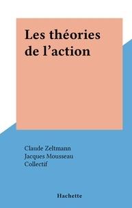 Collectif et Claude Zeltmann - Les théories de l'action.