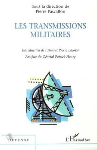 Collectif - Les transmissions militaires - [actes du colloque du 25 novembre 1999 à l'Assemblée nationale, Paris].
