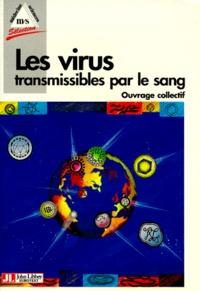 Collectif - Les virus transmissibles par le sang.