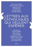 Collectif - Lettres aux catholiques qui veulent espérer.